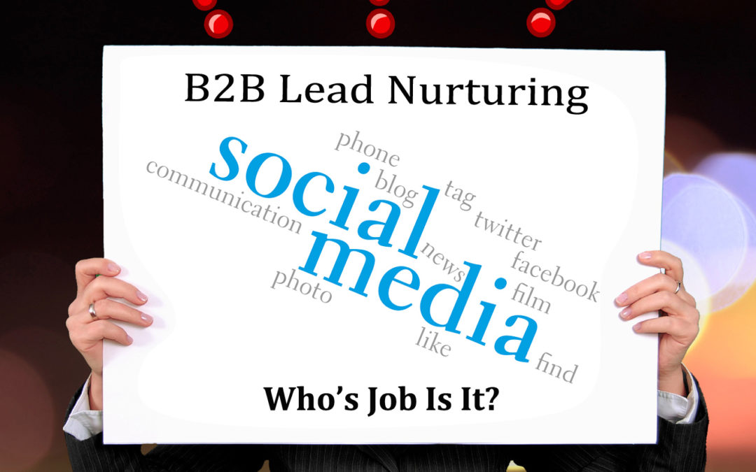 Who Should Nurture B2B Leads with Social Media?